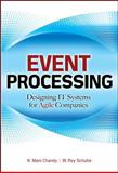 Event Processing : Designing IT Systems for Agile Companies, Schulte, W. Roy and Chandy, K. Mani, 0071633502