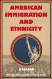 American Immigration and Ethnicity : A Reader, , 031229350X