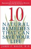 Ten Natural Remedies That Can Save Your Life, James F. Balch, 0385493509