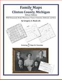 Family Maps of Clinton County, Michigan, Deluxe Edition : With Homesteads, Roads, Waterways, Towns, Cemeteries, Railroads, and More, Boyd, Gregory A., 1420313509
