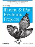 Building IPhone and IPad Electronic Projects : Real-World Arduino, Sensor, and Bluetooth Low Energy Apps in TechBASIC, Westerfield, Mike, 1449363504
