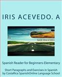 Spanish Reader for Beginners-Elementary, Iris Acevedo. A and CostaRica Language School, 1494293501