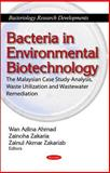 Bacteria in Environmental Biotechnology : The Malaysian Case Study-Analysis, Waste Utilization and Wastewater Remediation, Wan Azlina Ahmad, 1617283509
