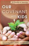 Our Covenant with Kids : Biblical Nurture in Home and Church, Sisemore, Timothy A., 1845503503