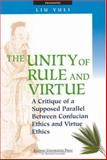 The Unity of Rule and Virtue : A Critique of a Supposed Parallel Between Confucian Ethics and Virtue Ethics, Yuli, Liu, 9812103503