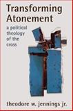 Transforming Atonement : A Political Theology of the Cross, Jennings, Theodore W. Jr., 0800663500