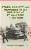 State, Society and Memories of the Uprising of 17 June 1953 in the GDR, Millington, Richard, 1137403500