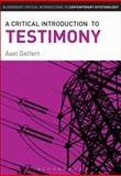 A Critical Introduction to Testimony, Gelfert, Axel, 1441193502