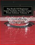 Big Book of Beginner Super Sudoku Puzzles Large Print Edition Volume 9, Allan Clapp, 1500423505