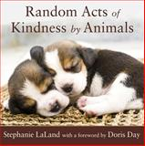 Random Acts of Kindness by Animals, Stephanie LaLand, 1573243507
