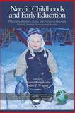 Nordic Childhoods and Early Education : Philosophy, Research, Policy, and Practice in Denmark, Finland, Iceland, Norway, and Sweden, Johanna Einarsdottir and Wagner, Judith T., 1593113501