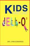 Kids Are Like JELL-O®, Lynn Edwards, 0595283500