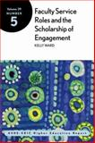 Faculty Service Roles and the Scholarship of Engagement : ASHE-ERIC Higher Education Report, Ward, Kelly, 078796350X