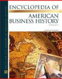 The Encyclopedia of American Business History, Geisst, Charles R., 0816043507