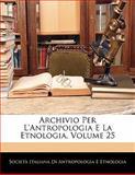 Archivio per L'Antropologia E la Etnologia, Società Italiana Di Antropol Etnologia, 114272350X