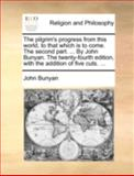 The Pilgrim's Progress from This World, to That Which Is to Come the Second Part by John Bunyan the Twenty-Fourth Edition, with the Addition Of, John Bunyan, 1170513506
