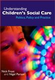 Understanding Children's Social Care : Politics, Policy and Practice, Parton, Nigel and Frost, Nick P., 1412923506