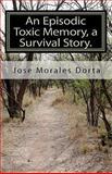 An Episodic Toxic Memory, a Survival Story, Jose Morales Dorta, 1453823506