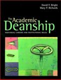 The Academic Deanship : Individual Careers and Institutional Roles, Bright, David F. and Richards, Mary P., 0787953504