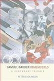 Samuel Barber Remembered : A Centenary Tribute, Dickinson, Peter, 1580463509