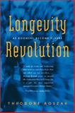 The Longevity Revolution : As Boomers Become Elders, Roszak, Theodore, 1893163504