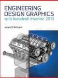 Engineering Design Graphics with Autodesk® Inventor® 2013, Bethune, James D., 0133373509