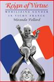 Reign of Virtue : Mobilizing Gender in Vichy France, Pollard, Miranda, 0226673502
