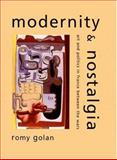 Modernity and Nostalgia : Art and Politics in France Between the Wars, Golan, Romy, 0300063504