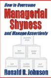 How to Overcome Managerial Shyness : And Manage Assertively, Johnson, Ronald, 097658350X