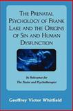 The Prenatal Psychology of Frank Lake and the Origins of Sin and Human Dysfunction, Whitfield, Geoffrey Victor, 0979793505