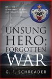 Unsung Hero; Forgotten War, G. F. Schreader, 1478723505