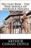 His Last Bow - the War Service of Sherlock Holmes, Arthur Conan Doyle, 1499133502