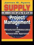 Supply Chain Project Management : A Structured Collaborative and Measurable Approach, Ayers, James B., 157444350X