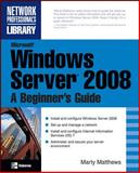 Microsoft Windows Server 2008 : A Beginner's Guide, Matthews, Marty, 0072263512