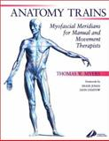 The Anatomy Trains : Myofascial Meridians for Manual and Movement Therapists, Myers, Thomas W., 0443063516
