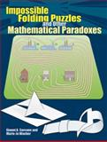 Impossible Folding Puzzles and Other Mathematical Paradoxes, Gianni A. Sarcone and Marie-Jo Waeber, 0486493512