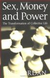 Sex, Money and Power : The Transformation of Collective Life, Jordan, Bill, 074563351X