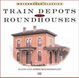 Train Depots and Roundhouses, Hans Halberstadt and April Halberstadt, 0760313512
