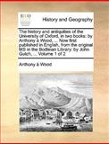 The History and Antiquities of the University of Oxford, in Two Books, Anthony A. Wood, 114092351X