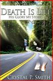 Death Is Life; His Glory, My Story, Crystal Smith, 1463763514