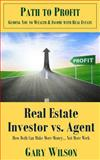 Real Estate Investor vs. Agent How Both Can Make More Money... Not More Work, Gary Wilson, 1501063510