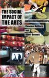 The Social Impact of the Arts : An Intellectual History, Belfiore, Eleonora and Bennett, Oliver, 0230273513