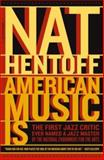 American Music Is, Nat Hentoff, 0306813513