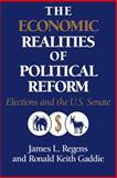 The Economic Realities of Political Reform : Elections and the US Senate, Regens, James L. and Gaddie, Ronald Keith, 0521023513