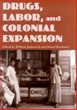 Drugs, Labor, and Colonial Expansion, William Jankowiak, Daniel Bradburd, 0816523517