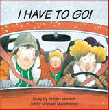 I Have to Go!, Robert Munsch, 092030351X
