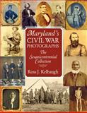 Maryland's Civil War Photographs : The Sesquicentennial Collection, Kelbaugh, Ross J., 0984213511