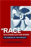 Race Is a Four-Letter Word : The Genesis of the Concept, Brace, C. Loring, 0195173511