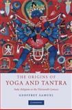 The Origins of Yoga and Tantra : Indic Religions to the Thirteenth Century, Samuel, Geoffrey, 0521873517