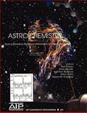 Astrochemistry : From Laboratory Studies to Astronomical Observations. Honolulu, Hawaii, 18-20 December 2005, , 0735403511
